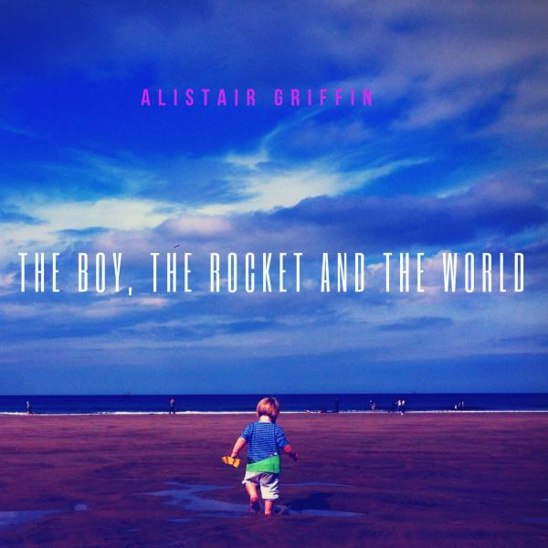 Buy Online Alistair Griffin - The Boy, The Rocket and The World
