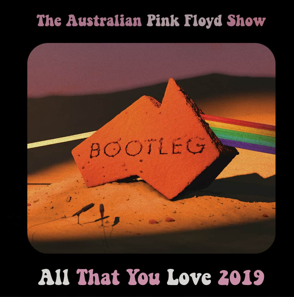 Buy Online The Australian Pink Floyd Show - Bootleg - All That You Love Live 2019