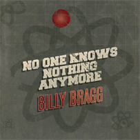 Buy Online Billy Bragg - No One Knows Nothing Anymore