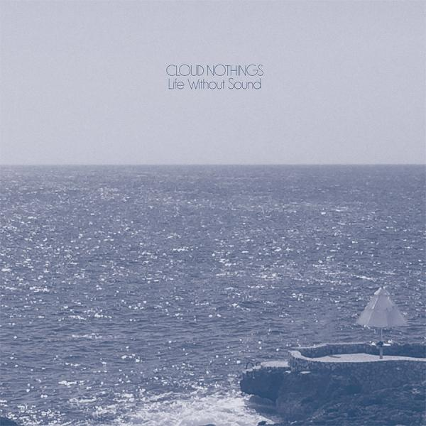 Buy Online Cloud Nothings - Life Without Sound - Download