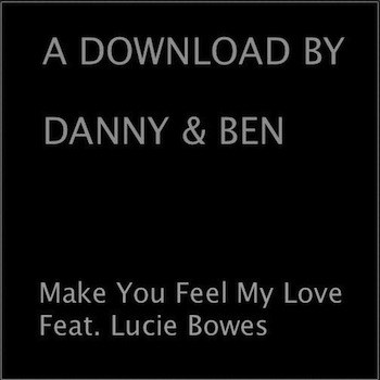 Buy Online Danny & Ben - Make You Feel My Love - Feat. Lucie Bowes