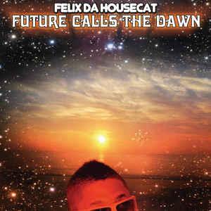 Buy Online Different Recordings - Felix Da Housecat - Future Calls The Dawn