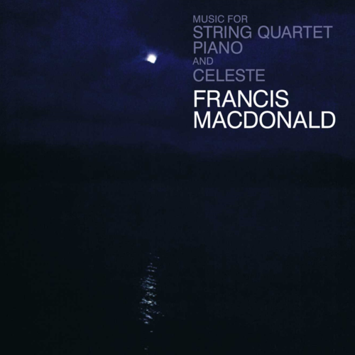 Buy Online Francis MacDonald - Music For String Quartet, Piano and Celeste CD Album (Signed)