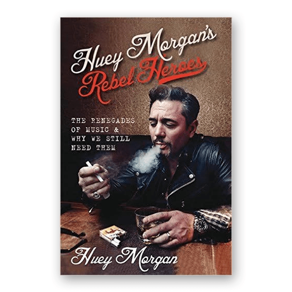 Buy Online Huey Morgan  - Rebel Heroes: The Renegades of Music & Why We Still Need Them (Signed)