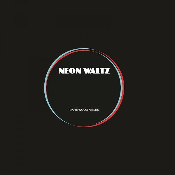 Buy Online Neon Waltz - Bare Wood Aisles (7 Inch)