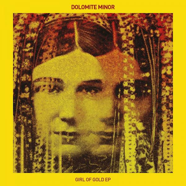 Buy Online Dolomite Minor - Girl Of Gold EP (Limited Edition 12 Inch)