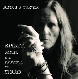 Buy Online James J Turner - Spirit, Soul And A Handful Of Mud CD Album