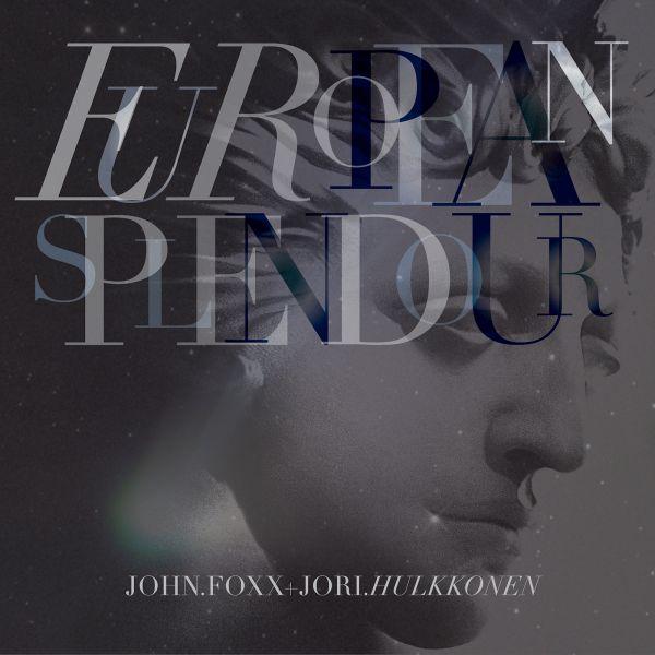 Buy Online John Foxx & Jori Hulkkonen - European Splendour