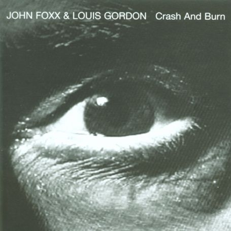 Buy Online John Foxx & Louis Gordon - Crash And Burn Deluxe