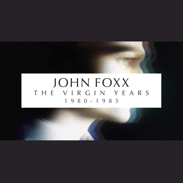 Buy Online John Foxx - John Foxx - The Virgin Years (1980 - 1985)