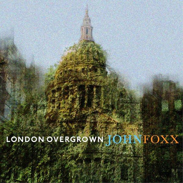 Buy Online John Foxx - London Overgrown (Exclusive)