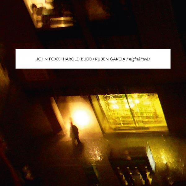 Buy Online John Foxx/Harold Budd/Ruben Garcia - Nighthawks