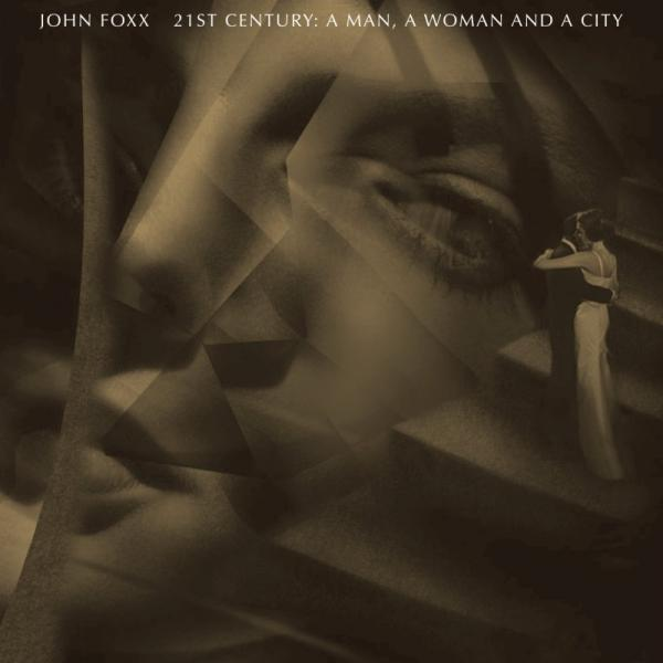 John Foxx - 21st Century: A Man, A Woman And A City (Deluxe)