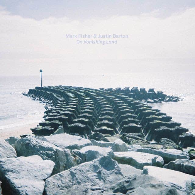 Buy Online Mark Fisher & Justin Barton - On Vanishing Land
