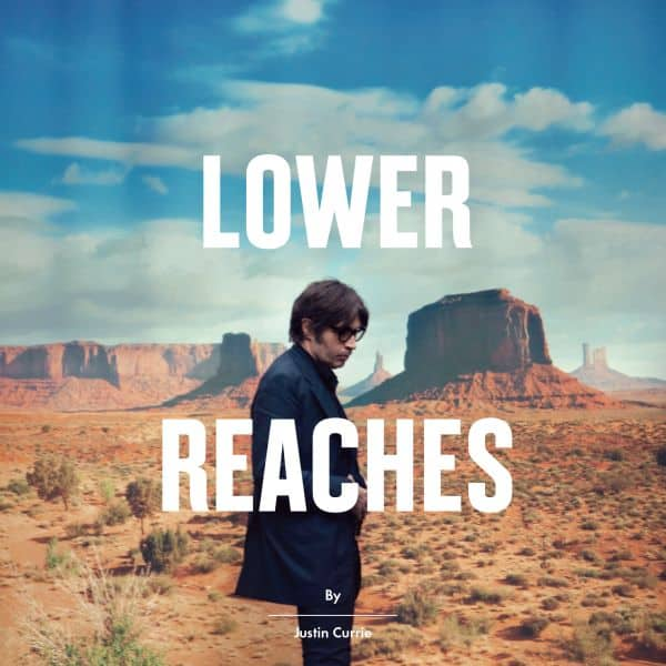 Buy Online Justin Currie - Lower Reaches