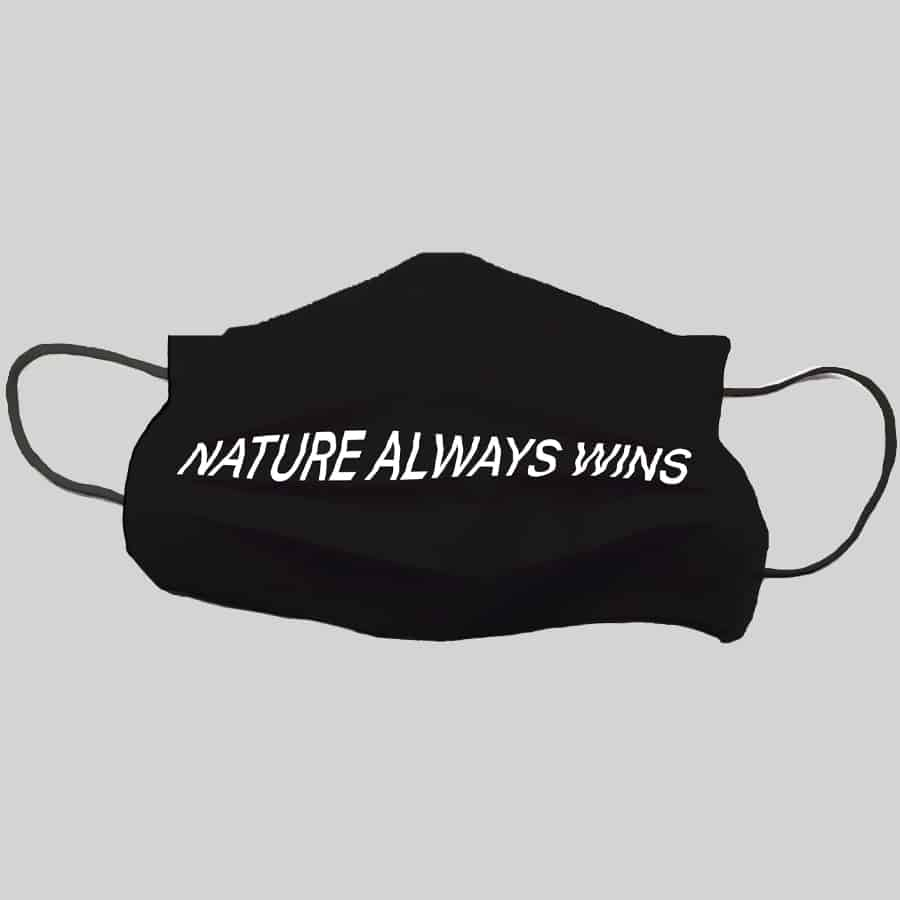 Nature Always Wins Face Mask
