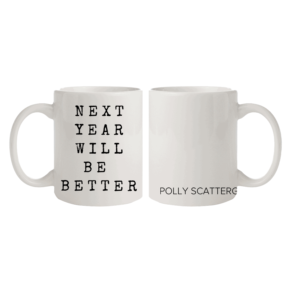 """Buy Online Polly Scattergood - """"Next Year Will Be Better"""" Mug"""