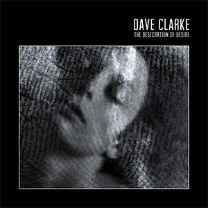 Buy Online Dave Clarke - The Desecration of Desire