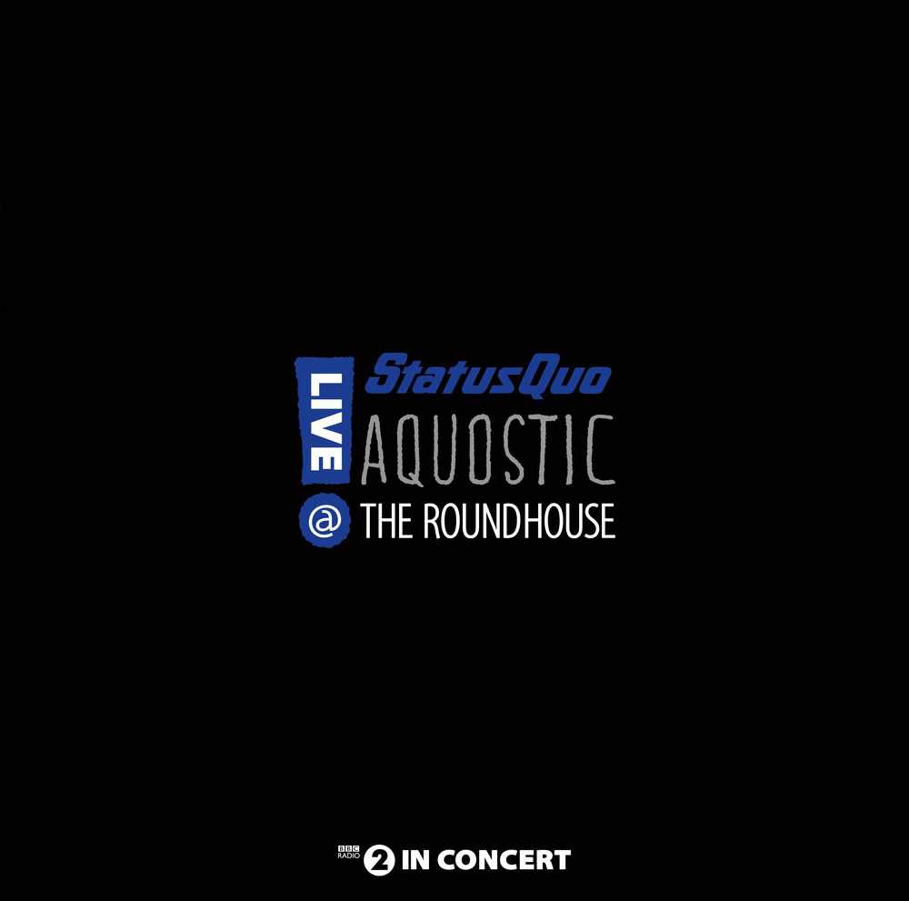 Buy Online Status Quo - Aquostic! Live At The Roundhouse