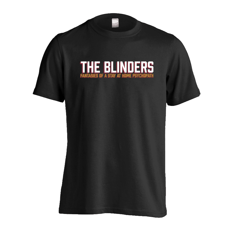 Buy Online The Blinders - Fantasies Of A Stay At Home Psychopath T-Shirt