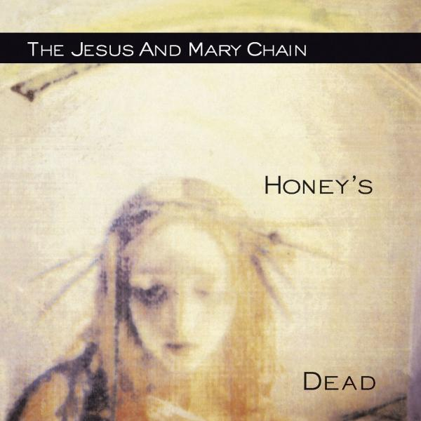 Buy Online The Jesus And Mary Chain - Honey's Dead CD Album