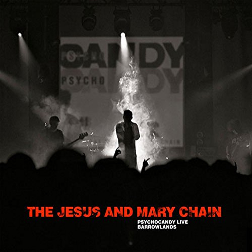Buy Online The Jesus And Mary Chain - Psychocandy - Barrowlands Live CD Album