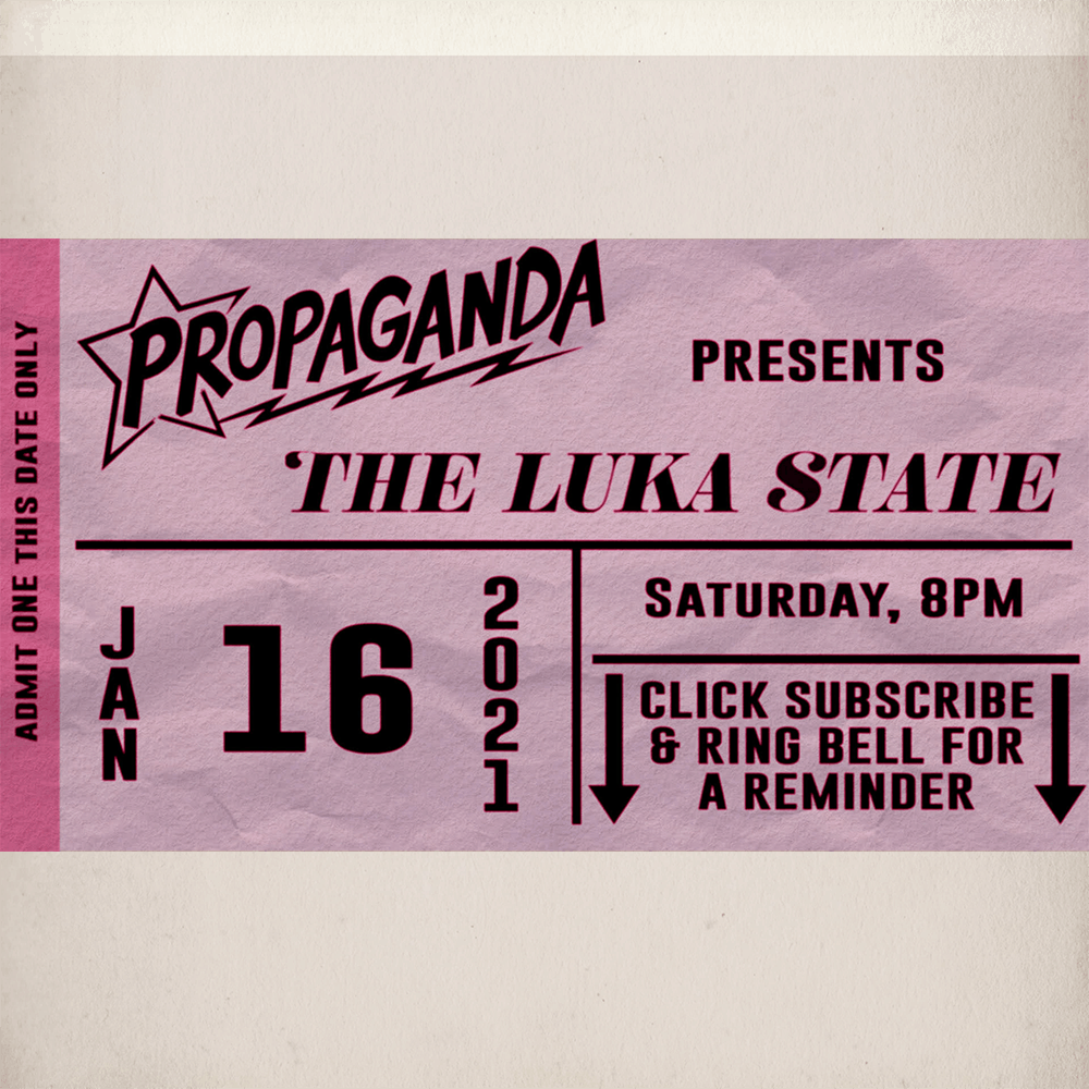 Buy Online The Luka State - The Luka State Live Stream - January 16th 2021 - Propaganda (National Student Club Night)
