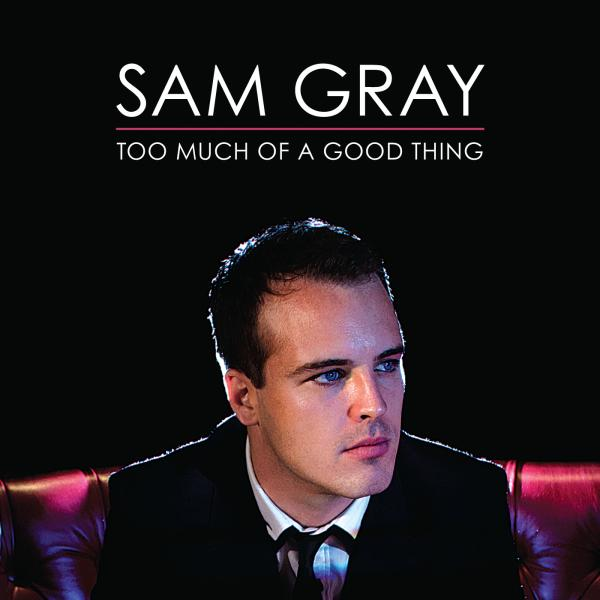 Buy Online Sam Gray - Too Much Of A Good Thing CD Album