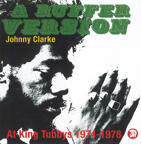Buy Online Johnny Clarke - A Ruffer Version: Johnny Clarke At King Tubby's 1974-78