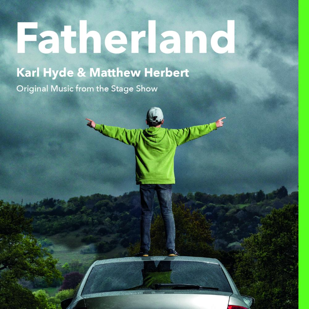 Buy Online Karl Hyde & Matthew Herbert - Fatherland (Original Music from the Stage Show)