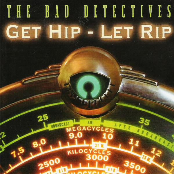Buy Online The Bad Detectives - Get Hip, Let Rip CD Album