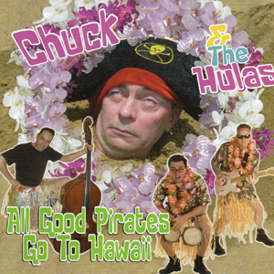 Buy Online Chuck & The Hulas - All Good Pirates Go To Hawaii CD Album
