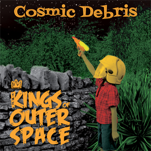 Buy Online The Kings Of Outer Space - Cosmic Debris