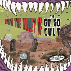 Buy Online The Go Go Cult - Into The Valley Of... The Go Go Cult