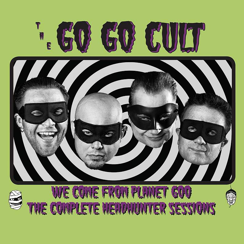 Buy Online The Go Go Cult - We Come From Planet Goo (The Full Headhunter Sessions) DigiPak CD Album