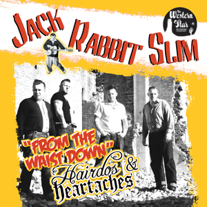 Buy Online Jack Rabbit Slim - From The Waist Down + Hairdos & Heartaches